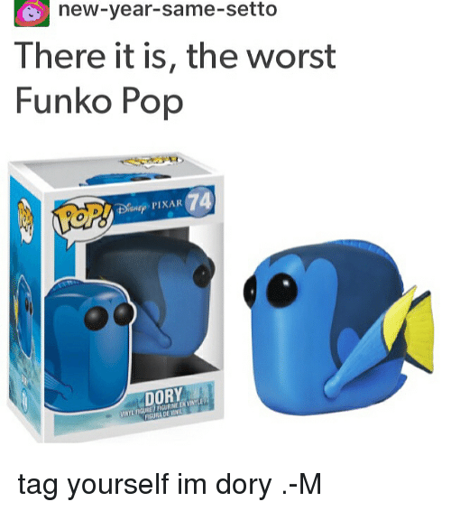 Rading: new-year-same-setto  There it is, the worst  Funko Pop  DORY  RADE tag yourself im dory .-M