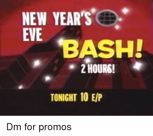 new years eve: NEW YEARS  EVE  BASH!  2 HOURS!  TONIGHT 10 E/P Dm for promos