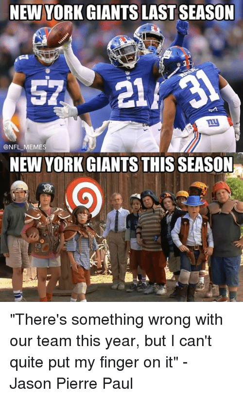 "Jason Pierre-Paul, Memes, and New York: NEW YORK GIANTS LAST SEASON  @NFL MEMES  NEW YORK GIANTS THIS SEASON ""There's something wrong with our team this year, but I can't quite put my finger on it"" - Jason Pierre Paul"
