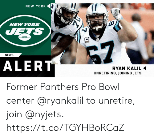Memes, New York, and New York Jets: NEW YORK  NEW YORK  JETS  HUT  7  NEWS  ALERT  RYAN KALIL  UNRETIRING, JOINING JETS Former Panthers Pro Bowl center @ryankalil to unretire, join @nyjets. https://t.co/TGYHBoRCaZ