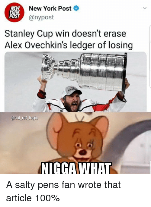 Anaconda, Memes, and New York: NEW  YORK  POST  New York Post  @nypost  Stanley Cup win doesn't erase  Alex Ovechkin's ledger of losing  anhl ref logi  NIGGAWHAT A salty pens fan wrote that article 100%