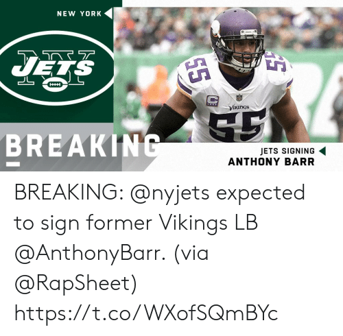 ues: NEW YORK  UES  Vikings  BREAKIN  JETS SIGNING  ANTHONY BARR BREAKING: @nyjets expected to sign former Vikings LB @AnthonyBarr. (via @RapSheet) https://t.co/WXofSQmBYc