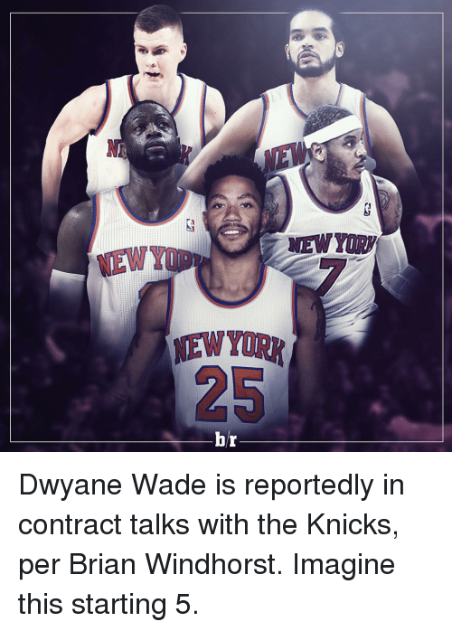 Dwyane Wade, Sports, and Brian Windhorst: NEW Yury,  NEWYORK  25  br Dwyane Wade is reportedly in contract talks with the Knicks, per Brian Windhorst. Imagine this starting 5.