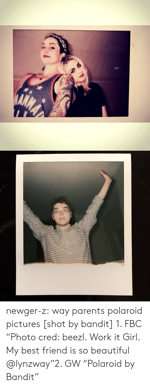 """Creds: newger-z: way parents polaroid pictures [shot by bandit]  1. FBC """"Photo cred: beezl. Work it Girl. My best friend is so beautiful @lynzway""""2. GW """"Polaroid by Bandit"""""""