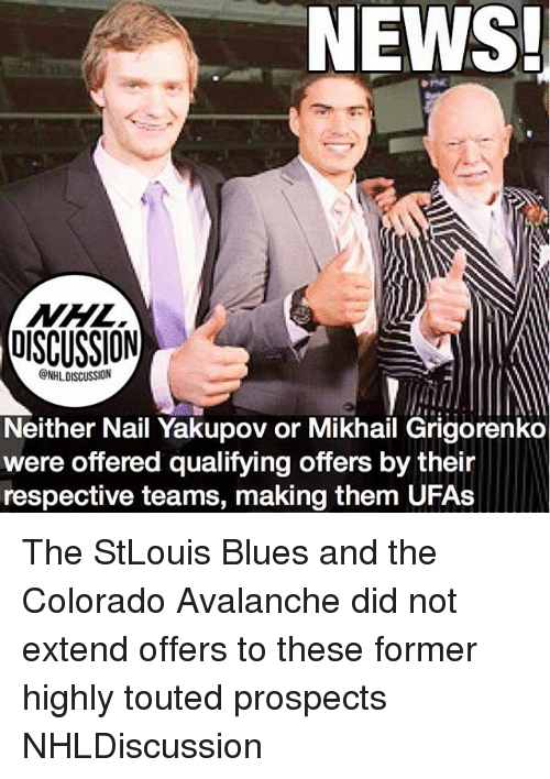 avalanche: NEWS!  DISCUSSION  ONHLDISCUSSION  Neither Nail Yakupov or Mikhail Grigorenko  were offered qualifying offers by their  respective teams, making them UFAs The StLouis Blues and the Colorado Avalanche did not extend offers to these former highly touted prospects NHLDiscussion
