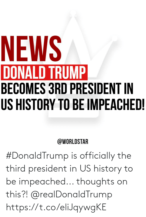 donald: NEWS  DONALD TRUMP  BECOMES 3RD PRESIDENT IN  US HISTORY TO BE IMPEACHED!  @WORLDSTAR #DonaldTrump is officially the third president in US history to be impeached... thoughts on this?! @realDonaldTrump https://t.co/eliJqywgKE