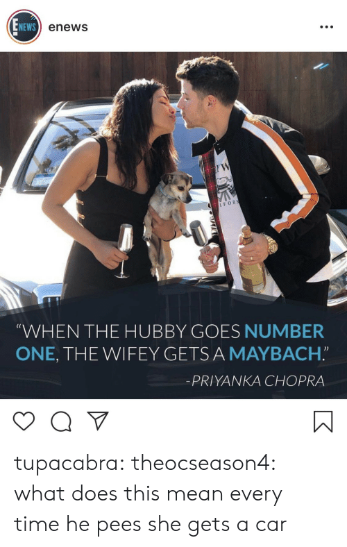 """News, Tumblr, and Blog: NEWS  enews  IFOR  (C  WHEN THE HUBBY GOES NUMBER  ONE, THE WIFEY GETSA MAYBACH.""""  -PRIYANKA CHOPRA tupacabra:  theocseason4:  what does this mean  every time he pees she gets a car"""
