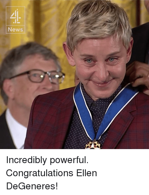 Ellen Degenerates: News Incredibly powerful. Congratulations Ellen DeGeneres!