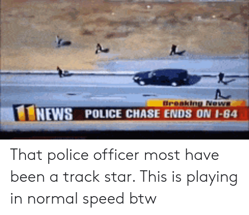 News, Police, and Chase: NEWS POLICE CHASE ENDS ON 1-84 That police officer most have been a track star. This is playing in normal speed btw