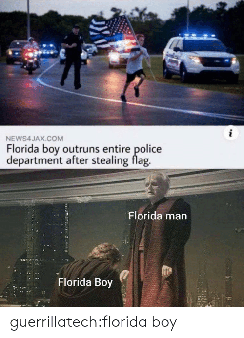 Florida Man: NEWS4JAX.COM  Florida boy outruns entire police  department after stealing flag.  Florida man  Florida Boy guerrillatech:florida boy