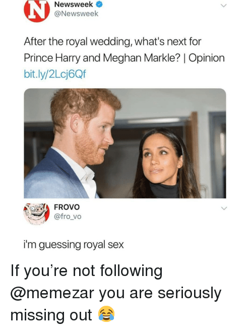 Prince Harry: Newsweek <  @Newsweek  After the royal wedding, what's next for  Prince Harry and Meghan Markle?   Opinion  bit.ly/2Lcj6Qf  FROVo  @fro_vo  i'm guessing royal sex If you're not following @memezar you are seriously missing out 😂