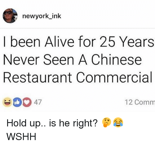 chinese restaurant: newyork ink  I been Alive for 25 Years  Never Seen A Chinese  Restaurant Commercial  4047  12 Comm Hold up.. is he right? 🤔😂 WSHH