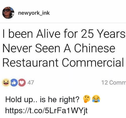 chinese restaurant: newyork ink  I been Alive for 25 Years  Never Seen A Chinese  Restaurant Commercial  12 Comm Hold up.. is he right? 🤔😂 https://t.co/5LrFa1WYjt