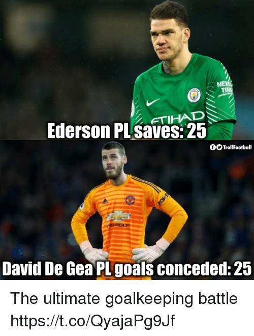 Goals, Memes, and 🤖: NEXE  TIRE  Ederson PLsaves: 25  fOTrollFootball  David De Gea PL goals conceded:25 The ultimate goalkeeping battle https://t.co/QyajaPg9Jf