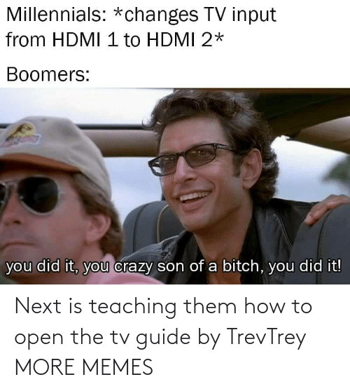 /tv/ : Next is teaching them how to open the tv guide by TrevTrey MORE MEMES