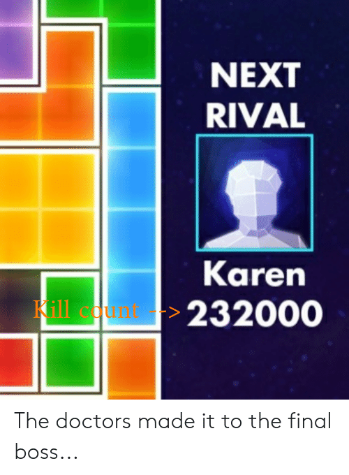 NEXT RIVAL Karen 232000 Unt > the Doctors Made It to the Final Boss