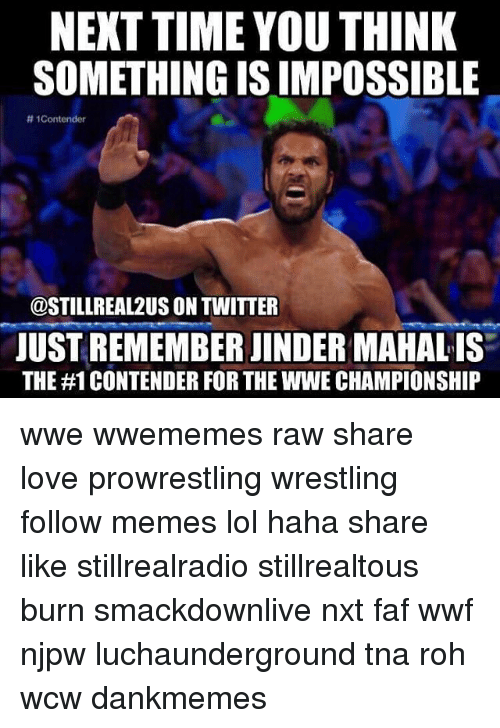 Lol, Love, and Memes: NEXT TIME YOUTHINK  SOMETHING IS IMPOSSIBLE  tt Contender  @STILL REAL 2US ON TWITTER  JUST REMEMBER JINDERMAHALIS  THE #1 CONTENDER FOR THEWWE CHAMPIONSHIP wwe wwememes raw share love prowrestling wrestling follow memes lol haha share like stillrealradio stillrealtous burn smackdownlive nxt faf wwf njpw luchaunderground tna roh wcw dankmemes