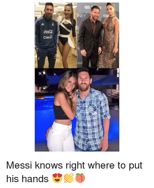Memes, Messi, and 🤖: NEY  SIR  Claro  NI Messi knows right where to put his hands 😍👏🍑