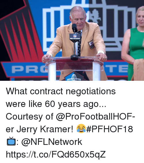 Memes, Pro, and 🤖: NFI  PRO  TE What contract negotiations were like 60 years ago... Courtesy of @ProFootballHOF-er Jerry Kramer! 😂#PFHOF18  📺: @NFLNetwork https://t.co/FQd650x5qZ