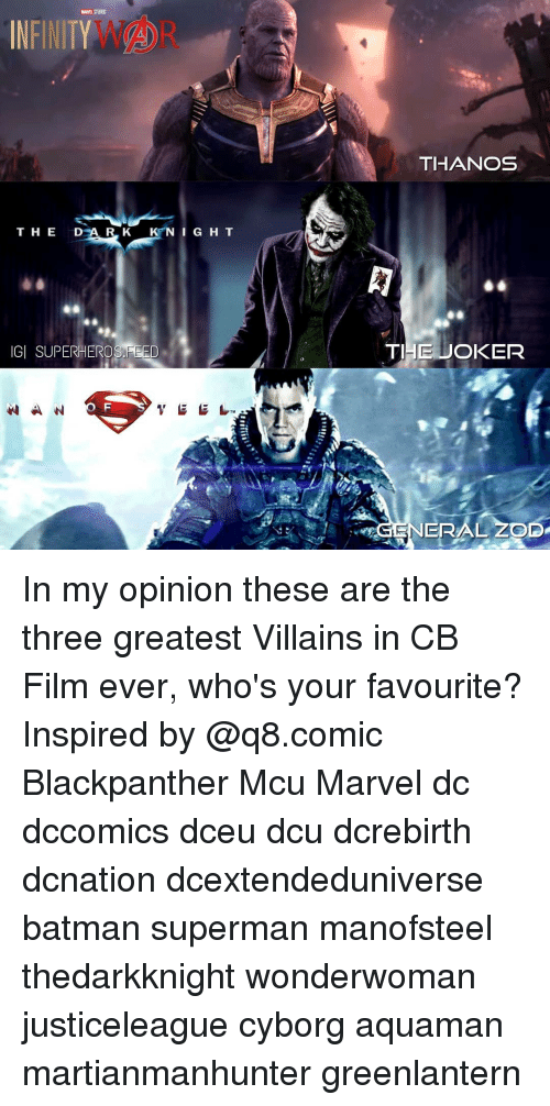 Batman, Memes, and Superman: NFINITY WOR  THANOS  IGI SUPERHEROS FEED  TI  OKER  TM  ERAL ZOD In my opinion these are the three greatest Villains in CB Film ever, who's your favourite? Inspired by @q8.comic Blackpanther Mcu Marvel dc dccomics dceu dcu dcrebirth dcnation dcextendeduniverse batman superman manofsteel thedarkknight wonderwoman justiceleague cyborg aquaman martianmanhunter greenlantern