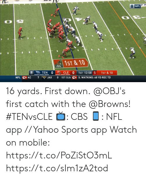 Memes, Nfl, and Sports: NFL  0  1ST &10  :04  TEN  CLE  1ST 12:58 5  1ST & 10  NFL KC  7  0  S. WATKINS: 68 YD REC TD  1ST 13:24  JAX 16 yards. First down.  @OBJ's first catch with the @Browns! #TENvsCLE  📺: CBS 📱: NFL app // Yahoo Sports app  Watch on mobile: https://t.co/PoZiStO3mL https://t.co/sIm1zA2tod