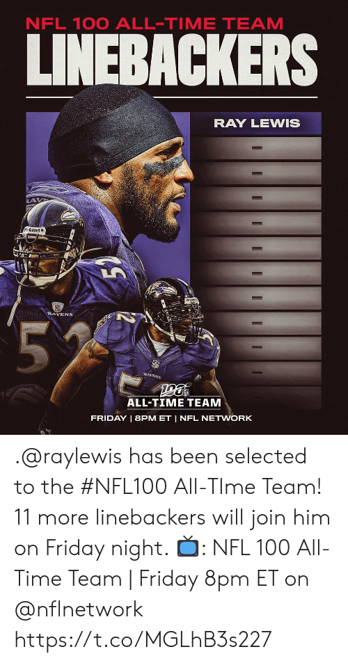 All Time: NFL 100 ALL-TIME TEAM  LINEBACKERS  RAY LEWIS  Riddell  RAVENS  55  RAVENS  ALL-TIME TEAM  FRIDAY | 8PM ET | NFL NETWORK  I  I .@raylewis has been selected to the #NFL100 All-TIme Team!  11 more linebackers will join him on Friday night.   📺: NFL 100 All-Time Team | Friday 8pm ET on @nflnetwork https://t.co/MGLhB3s227