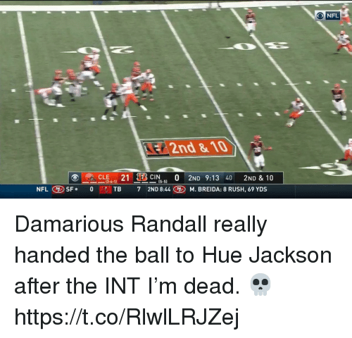 Football, Nfl, and Sports: NFL  12nd & 10  CLE 21  13-6-11  -3CIN.5) 0 2ND 9:13 40 2ND & 10  ー  NFLSF.0 TB 7 2ND 8:44M. BREIDA: 8 RUSH, 69 YDS Damarious Randall really handed the ball to Hue Jackson after the INT   I'm dead. 💀  https://t.co/RlwlLRJZej