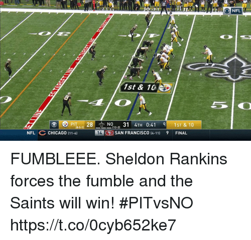 11 9: NFL  1st & 10  PITeN0131 TH 0:41  -5-11 28  012-21  1ST & 10  -(12-2)  NFL CHICAGO (11-4]  14  SAN FRANCISCO 14-11)  9  FINAL FUMBLEEE.  Sheldon Rankins forces the fumble and the Saints will win! #PITvsNO https://t.co/0cyb652ke7