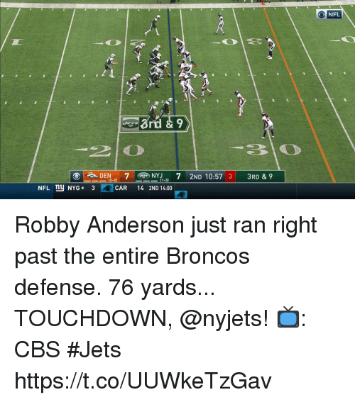 Robby: NFL  (2-2)  (1-3)  NFLny NYG . 3  CAR 14 2ND 14:00 Robby Anderson just ran right past the entire Broncos defense.  76 yards... TOUCHDOWN, @nyjets!  📺: CBS #Jets https://t.co/UUWkeTzGav