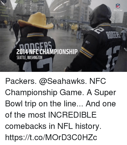 Nfc Championship: NFL  2014 NFC CHAMPIONSHIP  SEATTLE, WASHINGTON Packers. @Seahawks. NFC Championship Game. A Super Bowl trip on the line...  And one of the most INCREDIBLE comebacks in NFL history. https://t.co/MOrD3C0HZc