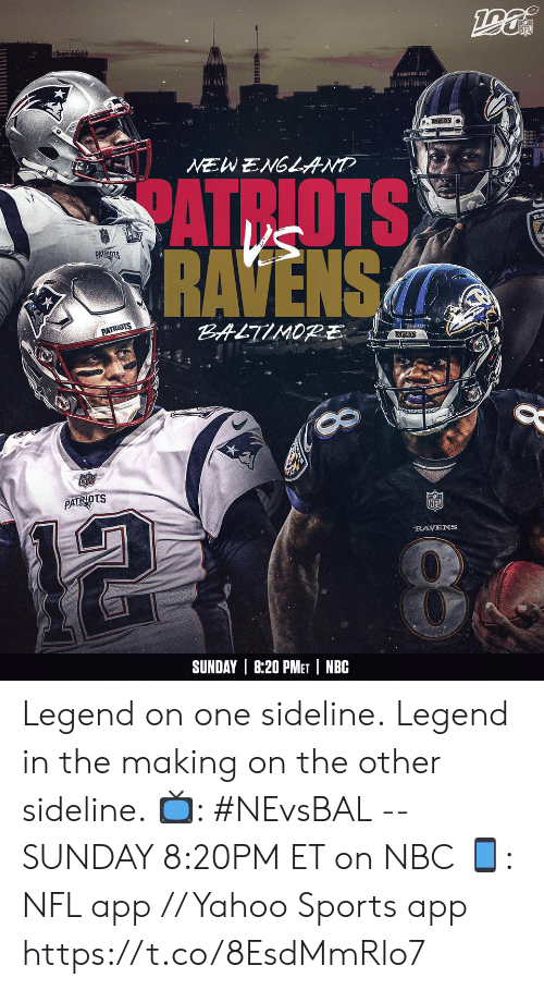 Baltimore: NFL  2227  RAVENS  NEWENGLAND  SATRLOTS  RAVENS  PATRIOTS  BALTIMORE  PATRIOTS  EAVENS  PATRIOTS  RAYENS  SUNDAY 8:20 PMET NBC  8 Legend on one sideline. Legend in the making on the other sideline.   📺: #NEvsBAL -- SUNDAY 8:20PM ET on NBC 📱: NFL app // Yahoo Sports app https://t.co/8EsdMmRlo7