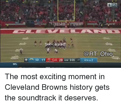 Cleveland Brown: NFL  3 NFL  RT Ohio  SD 17  CLE 20 4TH 0:05 29 4TH & 2 The most exciting moment in Cleveland Browns history gets the soundtrack it deserves.