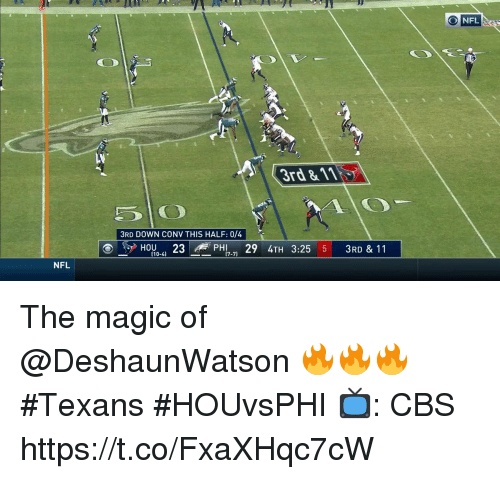 Memes, Nfl, and Cbs: NFL  3rd &11  3RD DOWN CONV THIS HALF: 0/4  HOU23  PHl9 4TH 3:25 5 3RD & 11  (10-4]  7-71  NFL The magic of @DeshaunWatson 🔥🔥🔥  #Texans #HOUvsPHI  📺: CBS https://t.co/FxaXHqc7cW