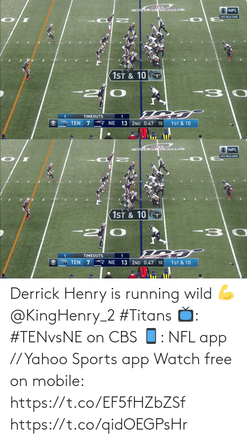 henry: NFL  AFC WILD CARD  1ST & 10  -30  TIMEOUTS  * NE  TEN  1ST & 10  13 2ND 0:47 10   O NFL  AFC WILD CARD  1ST & 10 T  -30  -2  TIMEOUTS  13 2ND 0:47 10  TEN  NE  1ST & 10 Derrick Henry is running wild 💪 @KingHenry_2 #Titans  📺: #TENvsNE on CBS 📱: NFL app // Yahoo Sports app Watch free on mobile: https://t.co/EF5fHZbZSf https://t.co/qidOEGPsHr