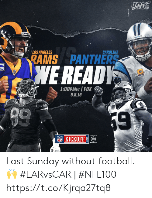 Football, Memes, and Nfl: NFL  ANTHERS  LOS ANGELES  CAROLINA  RAMS PANTHERS  WE READY  1:00PMET I FOX  9.8.19  9  59  NFKICKOFF  SPORTS  MADDEN Last Sunday without football. 🙌   #LARvsCAR | #NFL100 https://t.co/Kjrqa27tq8