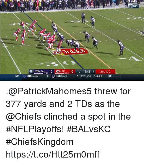 Broomstick, Memes, and Nfl: NFL  B10 0 1ST 13:45 9 3RD &3  0 1ST 13:38 3rd & 4 31  (7-5)  ー110-21  IND (6-61  0 HOU t9-31 .@PatrickMahomes5 threw for 377 yards and 2 TDs as the @Chiefs clinched a spot in the #NFLPlayoffs! #BALvsKC  #ChiefsKingdom https://t.co/Htt25m0mff