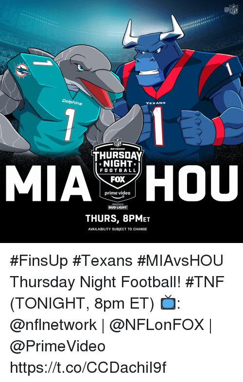 Football, Memes, and Nfl: NFL  BALL  Dolphins  TEXANS  NFL  THURSDAY  NIGHT*  F O O T B A L L  FOX  prime videO  PRESENTED BY  THURS, 8PMET  AVAILABILITY SUBJECT TO CHANGE #FinsUp #Texans #MIAvsHOU Thursday Night Football! #TNF (TONIGHT, 8pm ET)  📺: @nflnetwork   @NFLonFOX   @PrimeVideo https://t.co/CCDachiI9f