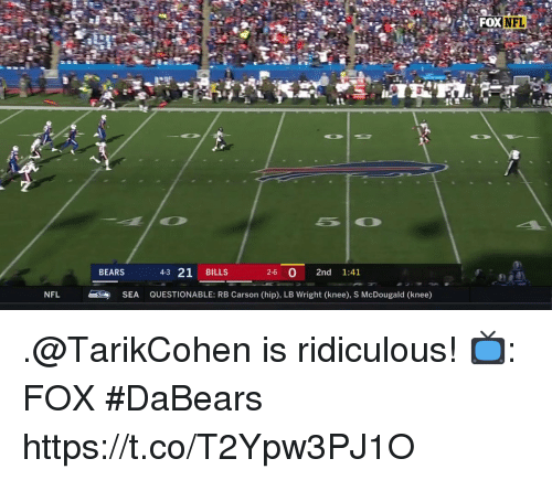 Memes, Nfl, and Bears: NFL  BEARS  4-3 21 BILLS  2-6 0 2nd 1:41  NFL  SEA  QUESTIONABLE: RB Carson (hip), LB wright (knee), S McDougald (knee) .@TarikCohen is ridiculous!  📺: FOX #DaBears https://t.co/T2Ypw3PJ1O