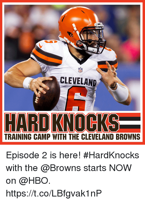 cleveland browns: NFL  CLEVELAND  HARD KNOCKS  TRAINING CAMP WITH THE CLEVELAND BROWNS Episode 2 is here!  #HardKnocks with the @Browns starts NOW on @HBO. https://t.co/LBfgvak1nP