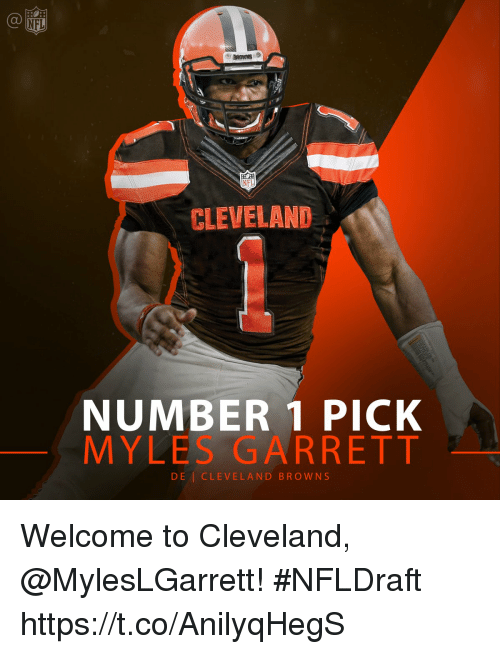 Cleveland Browns, Memes, and Nfl: NFL  CLEVELAND  NUMBER 1 PICK  MY LES GARRETT  DE CLEVELAND BROWNS Welcome to Cleveland, @MylesLGarrett!  #NFLDraft https://t.co/AnilyqHegS