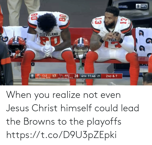 Cleveland: NFL  CLEVELAND  VELA  CLE  17  ARZ  -13-9-1)  28 4TH 11:46 21  2ND & 7  I=(6-7)  13  08 When you realize not even Jesus Christ himself could lead the Browns to the playoffs https://t.co/D9U3pZEpki
