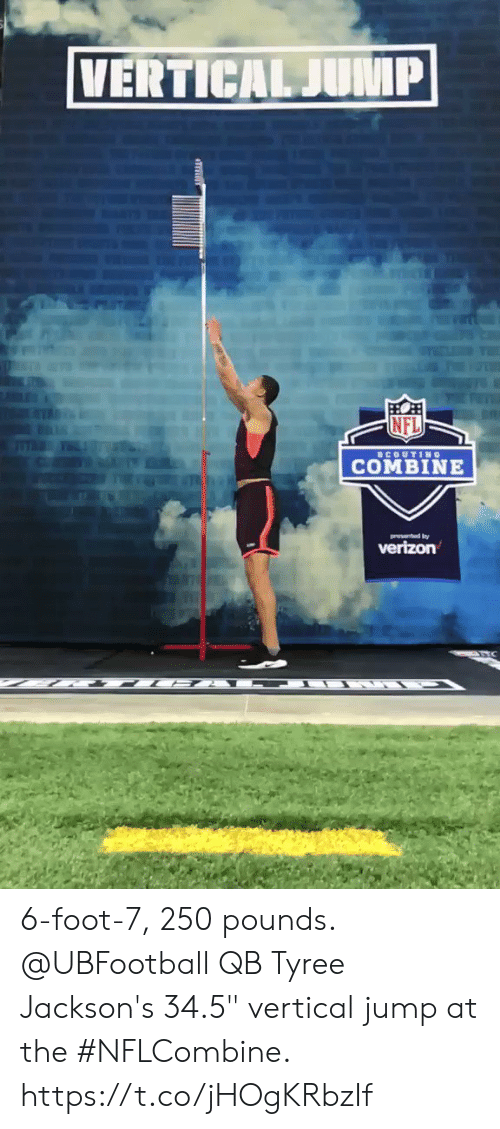 "tyree: NFL  COMBINE 6-foot-7, 250 pounds.  @UBFootball QB Tyree Jackson's 34.5"" vertical jump at the #NFLCombine. https://t.co/jHOgKRbzIf"