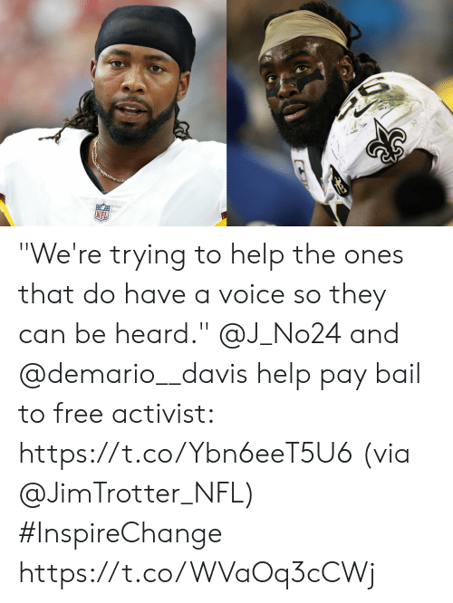 "Memes, Nfl, and Free: NFL  CT ""We're trying to help the ones that do have a voice so they can be heard.""  @J_No24 and @demario__davis help pay bail to free activist: https://t.co/Ybn6eeT5U6 (via @JimTrotter_NFL) #InspireChange https://t.co/WVaOq3cCWj"