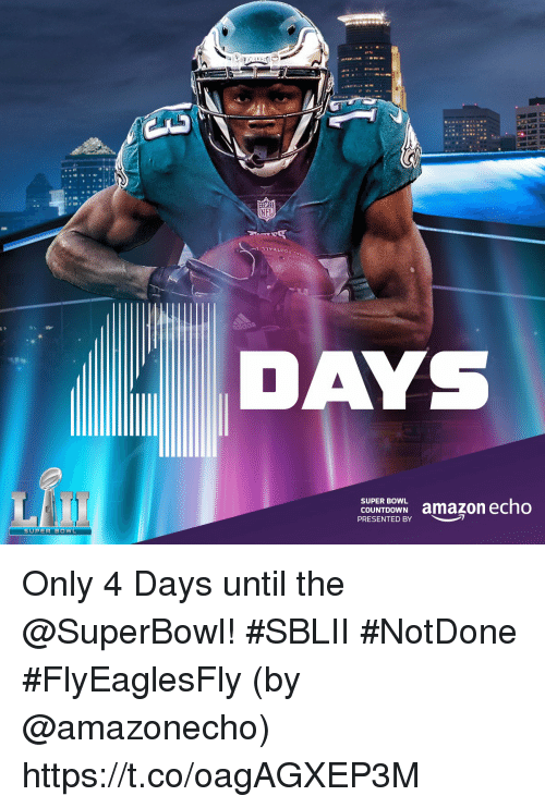 Amazon, Countdown, and Memes: NFL  das-  DA  COUNTDOWN amazon echo  SUPER BOWL  PRESENTED BY Only 4 Days until the @SuperBowl! #SBLII  #NotDone #FlyEaglesFly  (by @amazonecho) https://t.co/oagAGXEP3M