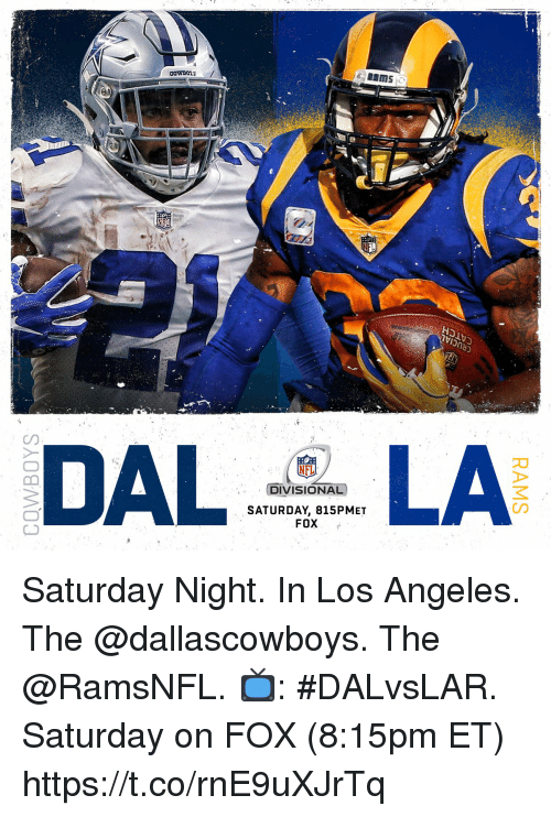 saturday night: NFL  DIVISIONAL  SATURDAY, 815PMET  on  FOX Saturday Night. In Los Angeles.  The @dallascowboys. The @RamsNFL. 📺: #DALvsLAR. Saturday on FOX (8:15pm ET) https://t.co/rnE9uXJrTq