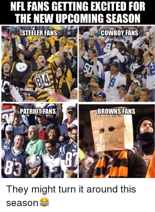 steeler: NFL FANS GETTING EXCITED FOR  THE NEW UPCOMING SEASON  STEELER FANS  COWBOY FANS  emes  PATRIOTFANS  BROWNS FANS They might turn it around this season😂