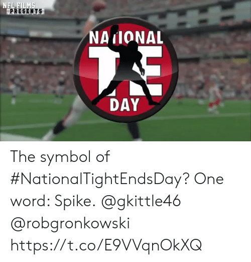 symbol: NFL FILMS  PRESENTS  NAIONAL  7E  DAY The symbol of #NationalTightEndsDay?  One word: Spike.  @gkittle46 @robgronkowski https://t.co/E9VVqnOkXQ
