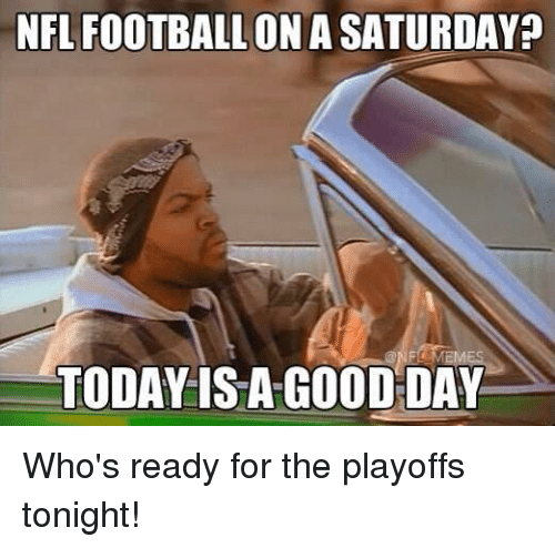 Nfl Football: NFL FOOTBALL ON A SATURDAY  TODAY IS A GOOD DAY Who's ready for the playoffs tonight!