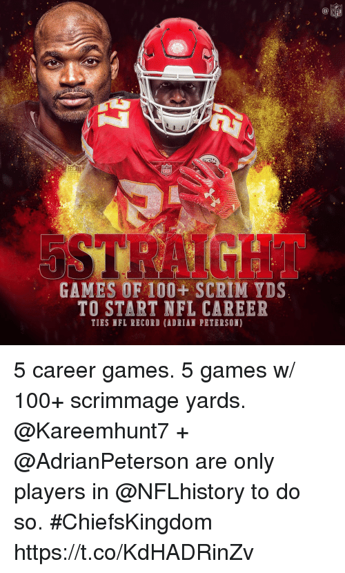 Anaconda, Memes, and Nfl: NFL  GAMES OF 100+ SCRIM YDS  TO START NFL CAREER  TIES NFL RECORD (ADRIAN PETERSOK) 5 career games. 5 games w/ 100+ scrimmage yards.  @Kareemhunt7 + @AdrianPeterson are only players in @NFLhistory to do so. #ChiefsKingdom https://t.co/KdHADRinZv