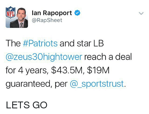 Memes, 🤖, and Ian Rapoport: NFL  Ian Rapoport  @Rap Sheet  The  #Patriots and star LB  Gazeus30hightower reach a deal  for 4 years, $43.5M, $19M  guaranteed, per  a sportstrust. LETS GO